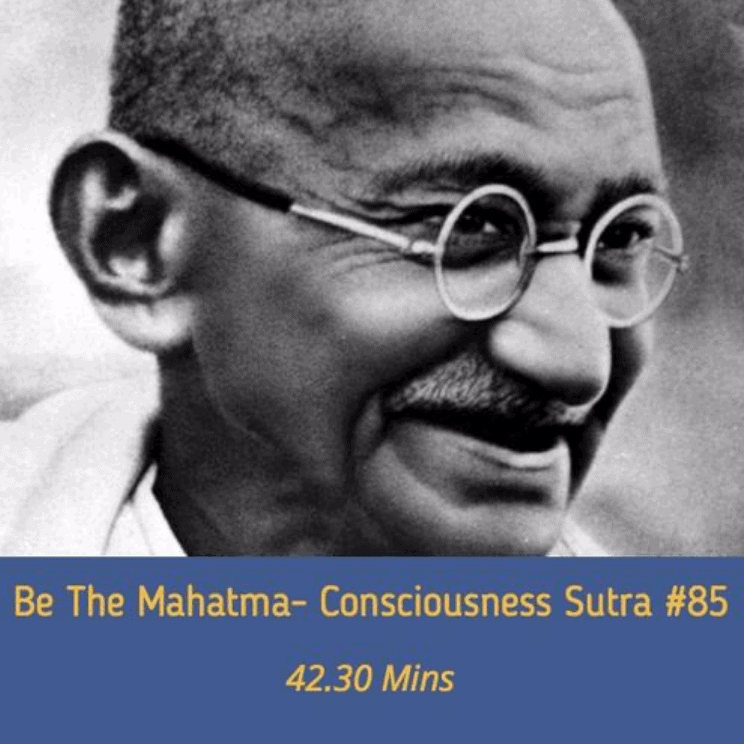AWAKEN GREATNESS: BE THE MAHATMA- MASTERY OF CONSCIOUSNESS SUTRA 85